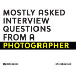 Mostly asked question in a Photography Interview